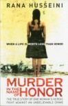 Murder in the Name of Honor: The True Story of One Woman's Heroic Fight Against an Unbelievable Crime - Rana Husseini