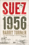 Suez 1956: The Inside Story of the First Oil War - Barry Turner