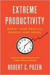 Extreme Productivity: Boost Your Results, Reduce Your Hours - Robert C. Pozen
