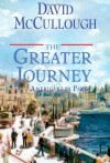 The Greater Journey: Americans in Paris 1st (first) edition by McCullough, David published by Simon & Schuster (2011) [Hardcover] -