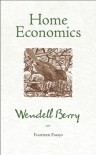Home Economics: Fourteen Essays - Wendell Berry