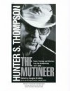 The Mutineer: Rants, Ravings, and Missives from the Mountaintop 1977-2005 - Hunter S. Thompson