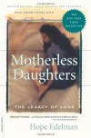Motherless Daughters: The Legacy of Loss - Hope Edelman