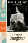 A Family Daughter: A Novel - Maile Meloy