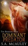 Dominant Predator (The Borders War, #2) - S.A. McAuley