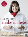 Make It Ahead: A Barefoot Contessa Cookbook - Ina Garten