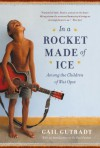 In a Rocket Made of Ice: Among the Children of Wat Opot - Gail Gutradt
