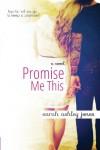 Promise Me This  - Sarah Ashley Jones