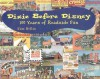 Dixie Before Disney: 100 Years of Roadside Fun - Tim Hollis