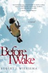 Before I Wake: A Novel (Reading Group Gold) - Robert J. Wiersema