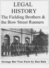 BRITISH LEGAL HISTORY - The Fielding Brothers & Bow Street Runners (Don Hale Crime Series) - Don Hale