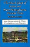 The Black Ghost of Scotia & More Pennsylvania Fireside Tales: Origins & Foundations of Pennsylvania Mountain Folktales & Legend (Pennsylvania Fireside ... Pennsylvania Mountain Folktales and Legends) - Jeffrey R. Frazier