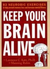 Keep Your Brain Alive: 83 Neurobic Exercises to Help Prevent Memory Loss and Increase Mental Fitness - Lawrence Katz, Manning Rubin, David Suter