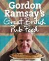 Gordon Ramsay's Great British Pub Food - Gordon Ramsay, Mark Sargeant
