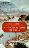 A Concise History of China - John A.G. Roberts
