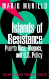 Islands of Resistance: Puerto Rico, Vieques, and U.S. Policy - Mario Murillo