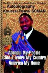 Abongui My People Cote D'ivoire My Country America My Home:The Ethno-History of a Small African Kingdom - Kouassi P. Soman