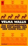 Das Vogelmädchen und der Mann, der der Sonne folgte. - Velma Wallis