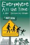 Everywhere All the Time: A New Deschooling Reader - Matt Hern