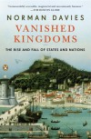 Vanished Kingdoms: The Rise and Fall of States and Nations -  Norman Davies