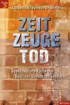 Zeitzeuge Tod. - Gunther Geserick, Ingo Wirth