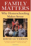 Family Matters: Why Homeschooling Makes Sense - David Guterson