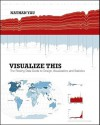 Visualize This: The Flowing Data Guide to Design, Visualization, and Statistics - Nathan Yau