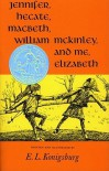 Jennifer, Hecate, Macbeth, William Mckinley, And Me, Elizabeth - E.L. Konigsburg