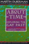 About Time: Exploring the Gay Past; Revised and Expanded Edition - Martin Duberman