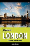 48 Hours in London: London Travel Guide - John Jones