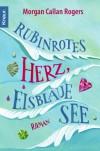 Rubinrotes Herz, eisblaue See: Roman - Morgan Callan Rogers
