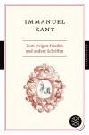 Zum ewigen Frieden und andere Schriften - Immanuel Kant