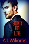 Bounty For Love - A J Williams