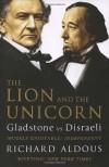 The Lion and the Unicorn: Gladstone vs Disraeli - Richard Aldous