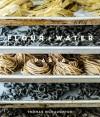 Flour + Water: Pasta - Thomas McNaughton