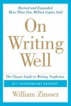 On Writing Well, 30th Anniversary Edition: An Informal Guide to Writing Nonfiction - William Knowlton Zinsser