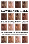 Black Berry, Sweet Juice: On Being Black and White in Canada - Lawrence Hill