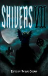 Shivers VII - Bev Vincent, Ed Gorman, Brian James Freeman, Graham Masterson, Don D'Ammassa, Norman Partridge, Al Sarrantonio, Rick Hautala, Scott Nicholson, Kaaron Warren, Lisa Tuttle, Tim Waggoner, Lisa Morton, Roberta Lannes, Richard Chizmar, Robert Morrish, Norman Prentiss, Darren S
