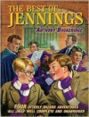 The Best of Jennings: Four Utterly Wizard Adventures All Jolly Well Complete and Unabridged - Anthony Buckeridge