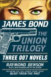 James Bond: The Union Trilogy: Three 007 Novels: High Time to Kill, Doubleshot, Never Dream of Dying - Raymond Benson