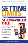 Setting Limits with Your Strong-Willed Child: Eliminating Conflict by Establishing Clear, Firm, and Respectful Boundaries - Robert J. MacKenzie