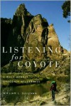 Listening for Coyote: A Walk Across Oregon's Wilderness - William L. Sullivan