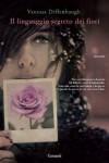 Il linguaggio segreto dei fiori - Vanessa Diffenbaugh, Alba Mantovani