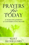 Prayers for Today: A Yearlong Journey of Contemplative Prayer - Kurt Bjorklund