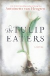 The Tulip Eaters - Antoinette van Heugten