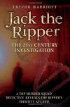 Jack the Ripper: The 21st Century Investigation: A Top Murder Squad Detective Reveals the Ripper's Identity at Last! - Trevor Marriott