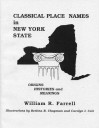 Classical Place Names in New York State: Origins, Histories and Meanings - William R. Farrell
