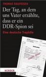 Der Tag, an dem uns Vater erzählte, dass er ein DDR-Spion sei: Eine deutsche Tragödie (German Edition) - Thomas Raufeisen, Henry Bernhard