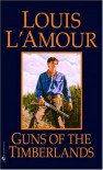 Guns of the Timberlands - Louis L'Amour