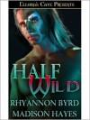 Half Wild - Rhyannon Byrd, Madison Hayes